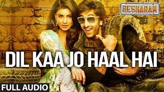 Dil Ka Jo Haal Hai Full Audio | Besharam | Ranbir Kapoor | Abhijeet Bhattacharya, Shreya Ghoshal