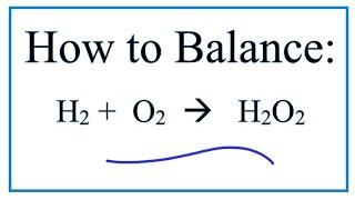 How To Balance H2 + O2 = H2O2