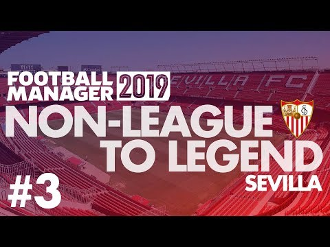 Non-League to Legend FM19 | SEVILLA | Part 3 | BARCELONA | Football Manager 2019