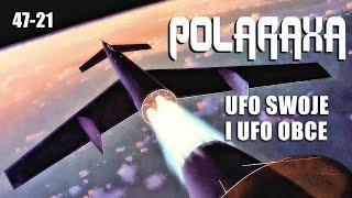Polaraxa 47-21: UFO swoje i UFO obce