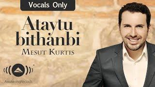 تحميل اغاني Mesut Kurtis - Ataytu bithanbi | مسعود كرتس - أتيت بذنبي | (Vocals Only - بدون موسيقى ) MP3