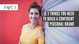 3 Things you need in order to Build a Confident Personal Brand  | Confident Personal Brand Part 2