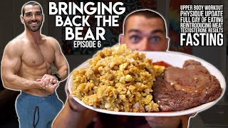 Bringing Back The Bear Ep.06 | Full Day Of Eating | Fasting | Testosterone Results