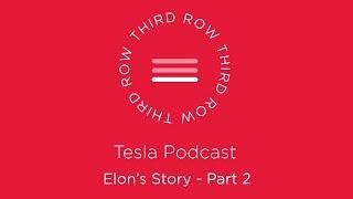Third Row Tesla Podcast – Elon's Story – Part 2