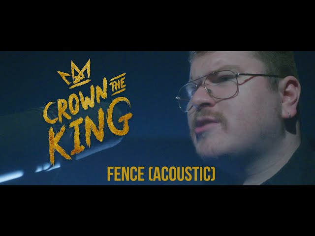 Fence (Acoustic) - Crown The King