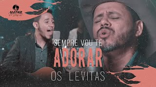 Os Levitas l Sempre vou te Adorar  [Clipe Oficial]