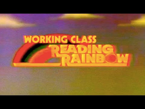 WORKING CLASS READING RAINBOW (THEME SONG)