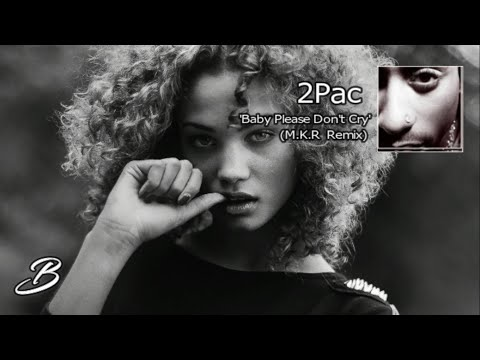 2Pac - Baby Please Don't Cry (Remix By M.K.R)