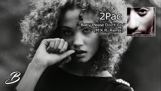 2Pac - Baby Please Don't Cry (2018) Remix By M.K.R