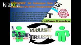 Get the Bed-2-Bed ICU Transportation by Lifesaver Air Ambulance from Patna