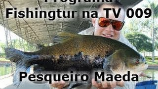 Pesqueiro Maeda - Programa Fishingtur na TV 009
