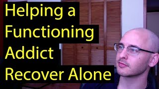How to recover as a high functioning addict alone without rehab