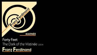 Forty Feet - The Dark of the Matinée [2004] - Franz Ferdinand