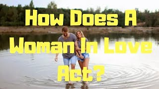 How Does A Woman In Love Act