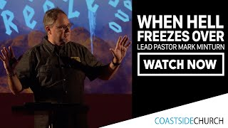 When Hell Freezes Over - Lead Pastor Mark Minturn