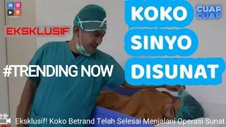 EKSKLUSIF !! AKHIRNYA KOKO SINYO SELESAI DISUNAT - CUAP CUAP UPDATE