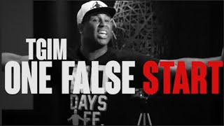TGIM | ONE FALSE START