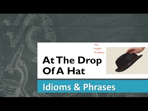 At the Drop of a Hat - Idiom Meaning and use in sentences