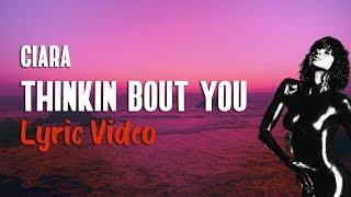 Ciara - Thinkin Bout You (Lyrics) 🤔