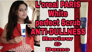 L'oreal PARIS white perfect Scrub ANTI-DULLNESS Review &Demo in hindi.indian Youtuber bulbul