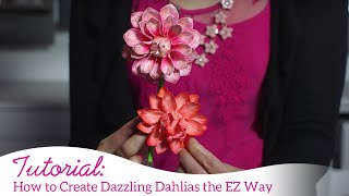 How to Create Dazzling Dahlias the EZ Way