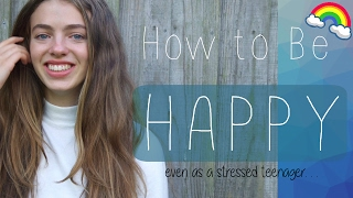 HOW TO BE HAPPY | 5 Secrets Every Teenager Should Know