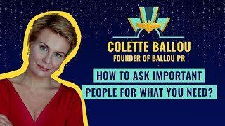"""How to Ask Important People For What You Need?"" by Colette Ballou"
