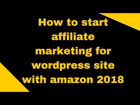 How to start affiliate marketing for wordpress site with amazon 2018