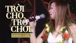TRỜI CHO TRÒ CHƠI - HOÀNG CHÂU
