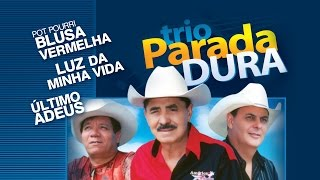 Trio Parada Dura -  Pout Pouri - Blusa Vermelha /   Luz da Minha Vida / Último Adeus