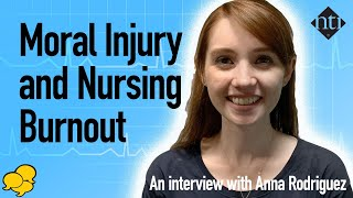 View the video Nursing Burnout, Moral Residue, and Resilience: An Interview with Anna Rodriguez