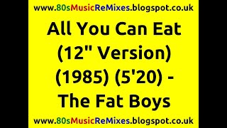 "All You Can Eat (12"" Version) - The Fat Boys 