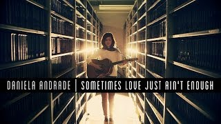 Daniela Andrade covers 'Sometimes Love Just Ain't Enough' by Patty Smyth