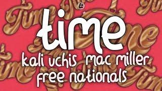 Time   Free Nationals, Mac Miller, Kali Uchis (LYRICS)