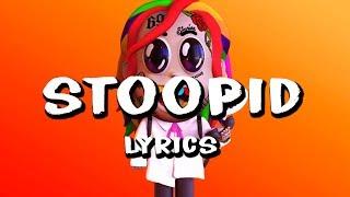 6IX9INE   STOOPID (Lyrics) Ft. Bobby Shmurda
