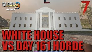 7 Days To Die - White House VS Day 161 Horde