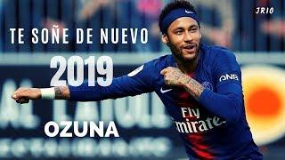 Neymar Jr ► Te Soñé De Nuevo   Ozuna  2019 | HD