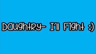 Daughtry- I'll Fight (Lyrics) *NEW*