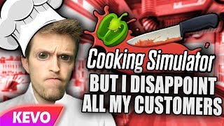 Cooking Simulator but I disappoint all my customers