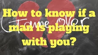 How to know if a man is playing with you