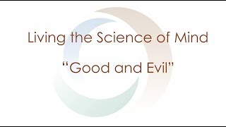 Living the Science of Mind Series   Good and Evil