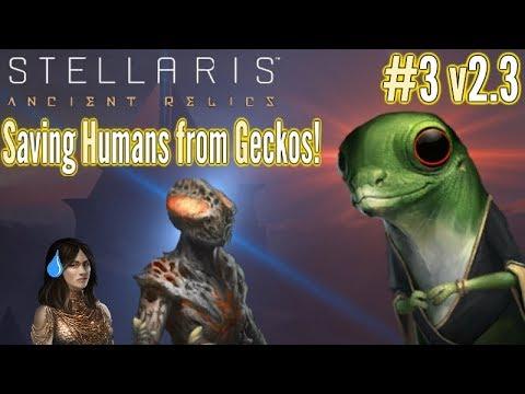 Stellaris | #3 v2.3  | Saving Humans from.. Geckos? | Ancient Relics DLC Gameplay!