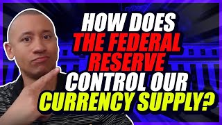 How Does The Federal Reserve Control Our Currency Supply | How Does The FED Control All Of Our Money