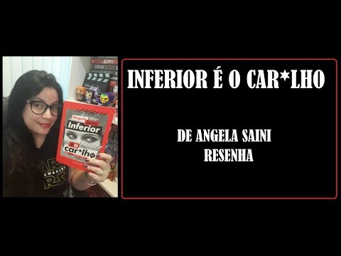 INFERIOR É O  CAR*LHO I ANGELA SAINI I RESENHA