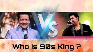 Kumar Sanu Vs Udit Narayan Songs | Who is 90S King ?