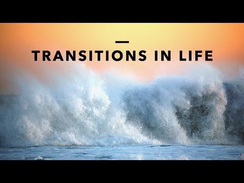 Transitions in Life