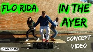 Flo Rida - In the Ayer - Dance Concept Video | Taige Gates