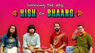 Surviving The Day : High On Bhaang  | Holi Special