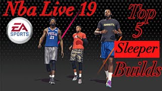 Top 5 sleeper builds| Nba Live 19