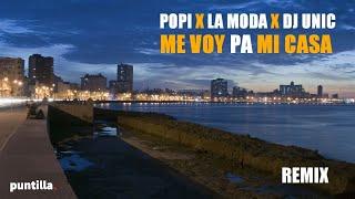 POPI X LA MODA X DJ UNIC   ME VOY PA MI CASA (REMIX)
